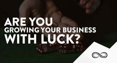 Are You Growing Your Business With Luck?