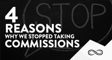 4 Reasons Why We Stopped Taking Commissions