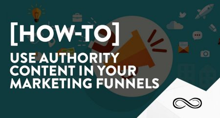 How to: Use Authority Content in Your Marketing Funnels