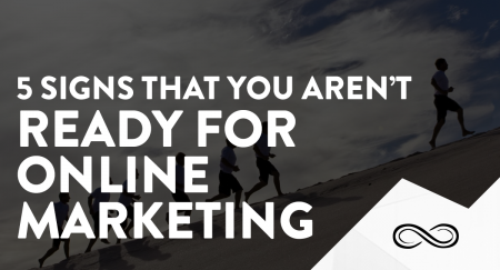5 Signs you Aren't Ready for Online Marketing