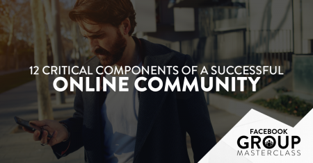 The 12 Critical Components of a Successful (and profitable) Online Community