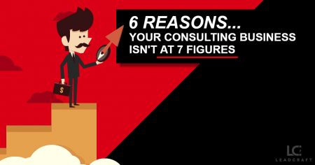 6 Reasons Your Consulting or Service Business Isn't at 7 Figures (or Beyond)