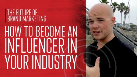 The Future of Brand Marketing — How To Become an Influencer in Your Industry
