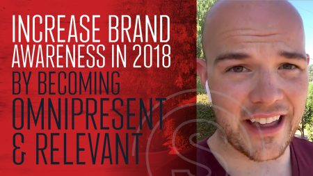 Increase Brand Awareness in 2018 By Becoming Omnipresent & Relevant